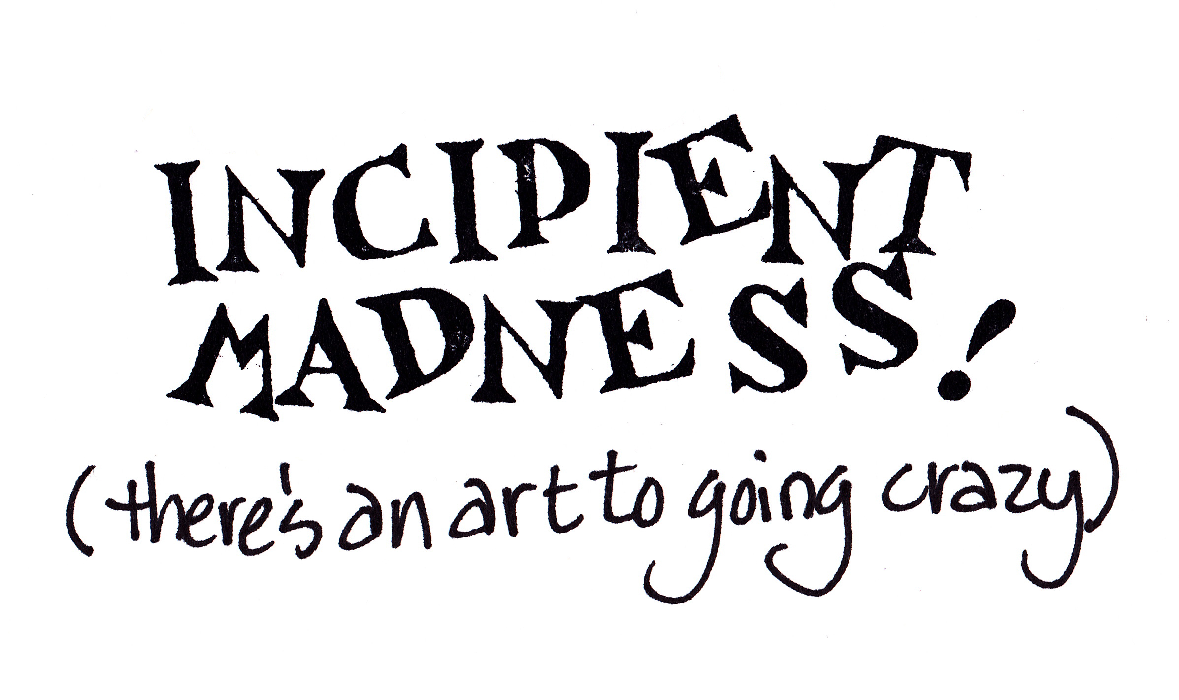Incipient Madness (there's an art to going crazy)